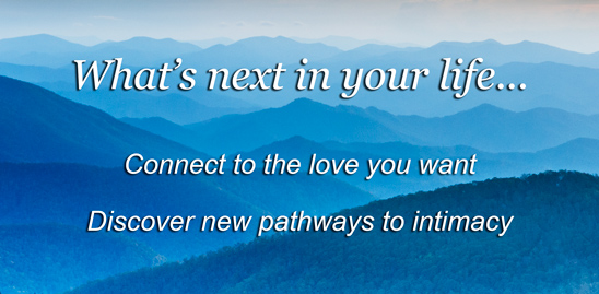 Inspiring background image of sunset over the Blue Ridge Mountains, with text that reads: What's next in your life...Connect to the love you want. Discover new pathways to intimacy.